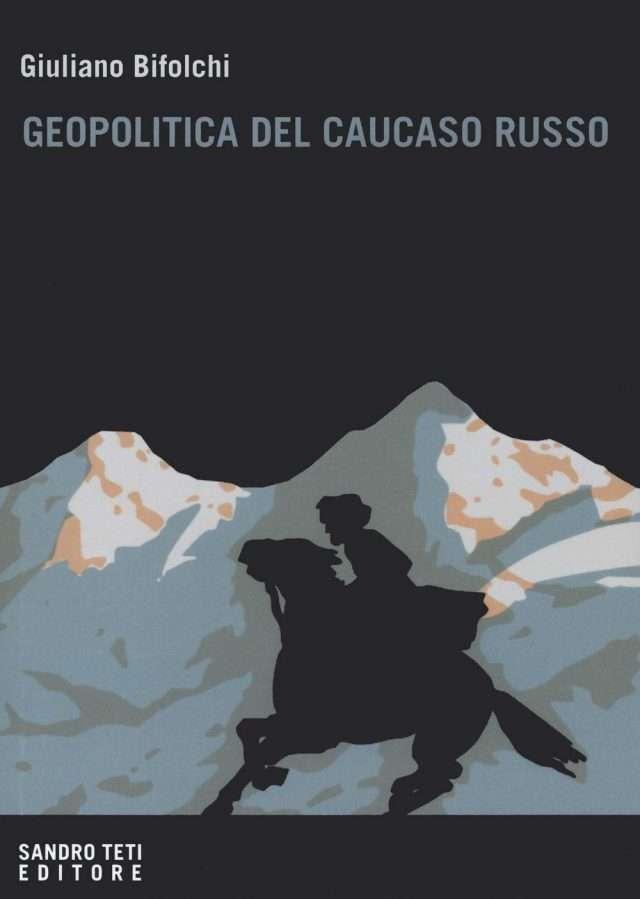 """""""Geopolitica del Caucaso russo"""" di Giuliano Bifolchi"""